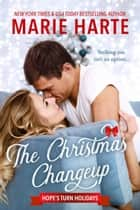 The Christmas Changeup - Hope's Turn Holidays, #3 ebook by Marie Harte