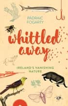 Whittled Away ebook by Padraic Fogarty