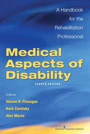 Medical Aspects of Disability, Fourth Edition - A Handbook for the Rehabilitation Professional ebook by Dr. Herbert H. Zaretsky, PhD,Dr. Steven Flanagan, MD,Dr. Alex Moroz, MD