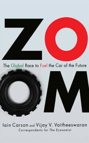 ZOOM - The Global Race to Fuel the Car of the Future ebook by Vijay Vaitheeswaran,Iain Carson