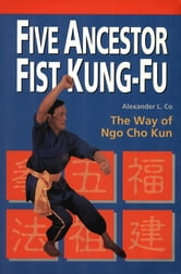 Five Ancestor Fist Kung-Fu ebook by Alexander L. Co