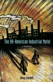 The All-American Industrial Motel: A Memoir ebook by Crandell, Doug