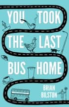 You Took the Last Bus Home - The Poems of Brian Bilston eBook by Brian Bilston