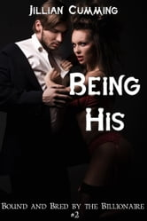 Being His (Bound and Bred by the Billionaire #2) ebook by Jillian Cumming