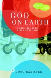 God on Earth - The Church--a Hard Look at the Real Life of Faith ebook by Douglas Banister
