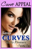 Sassy Curves - Guilty Pleasure ebook by Carmen Cox