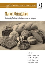 Market Orientation - Transforming Food and Agribusiness around the Customer ebook by Dr Paul Custance,Mr David Harness,Professor Martin K Hingley,Professor Adam Lindgreen,Professor Martin K Hingley,Professor Adam Lindgreen