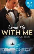 Come Fly With Me/His Last Chance At Redemption/English Girl In New York/Secrets Of A Bollywood Marriage ebook by Susanna Carr, Michelle Conder, Scarlet Wilson