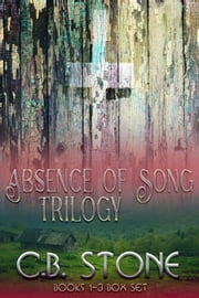 Absence of Song Trilogy: Books 1-3 Box Set - Absence of Song, #4 ebook by C.B. Stone