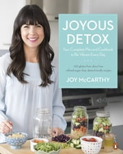 Joyous Detox - Your Complete Plan and Cookbook to Be Vibrant Every Day ebook by Joy McCarthy