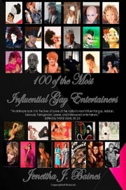 100 of the Most Influential Gay Entertainers ebook by Jenettha Baines