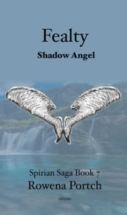 Fealty Shadow Angel - Spirian Saga Book 7, #1 ebook by Rowena Portch