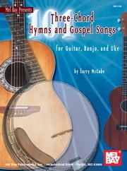 101 Three-Chord Hymns and Gospel Songs - for Guitar, Banjo, and Uke ebook by Larry McCabe