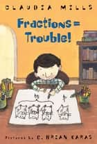 Fractions = Trouble! ebook by Claudia Mills, G. Brian Karas