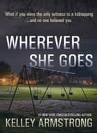 Wherever She Goes eBook by Kelley Armstrong