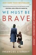 We Must Be Brave ebook by Frances Liardet