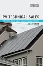 PV Technical Sales - Preparation for the NABCEP Technical Sales Certification ebook by Sean White