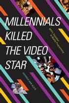 Millennials Killed the Video Star - MTV's Transition to Reality Programming ebook by Amanda Ann Klein