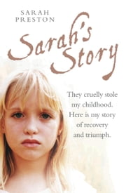 Sarah's Story - They cruelly stole my childhood. Here is my story of recovery and triumph ebook by Sarah Preston