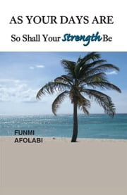 As Your Days Are So Shall Your Strength Be ebook by Funmi Afolabi
