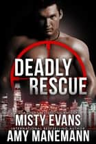 Deadly Rescue, SCVC Taskforce Series, Book 10 ebook by Misty Evans, Amy Manemann