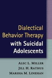 Dialectical Behavior Therapy with Suicidal Adolescents ebook by Alec L. Miller, PsyD,Jill H. Rathus, Phd,Marsha M. Linehan, PhD, ABPP