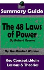 Summary Guide: The 48 Laws of Power by Robert Greene | The Mindset Warrior Summary Guide ebook by The Mindset Warrior