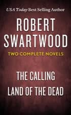 Robert Swartwood: Two Complete Novels (The Calling & Land of the Dead) ebook by Robert Swartwood