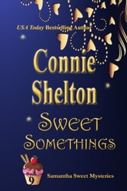 Sweet Somethings: The Ninth Samantha Sweet Mystery ebook by Connie Shelton