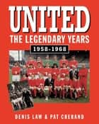 United - The Legendary Years 1958-1968 ebook by Denis Law