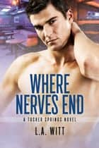Where Nerves End - Tucker Springs, #1 ebook by