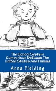 The School System Comparison Between The United States And Finland ebook by Anna Fielding