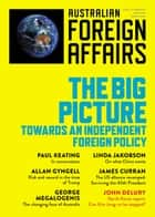 The Big Picture: Towards an Independent Foreign Policy - Australian Foreign Affairs; Issue 1 ebook by Jonathan Pearlman