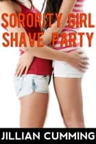 Sorority Girl Shave Party (Lesbian Group) ebook by Jillian Cumming