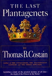 The Last Plantagenet - The Pageant of England, Vol. 4 ebook by Thomas B Costain