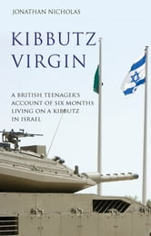 Kibbutz Virgin - A British Teenager's Account of Six Months Living on a Kibbutz in Israel ebook by Jonathan Nicholas