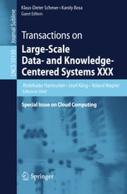 Transactions on Large-Scale Data- and Knowledge-Centered Systems XXX - Special Issue on Cloud Computing ebook by Abdelkader Hameurlain, Josef Küng, Roland Wagner,...