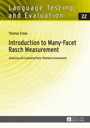 Introduction to Many-Facet Rasch Measurement - Analyzing and Evaluating Rater-Mediated Assessments. 2nd Revised and Updated Edition ebook by Thomas Eckes