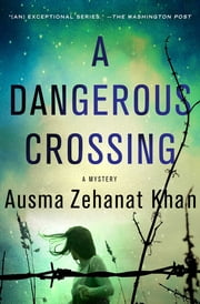 A Dangerous Crossing - A Novel ebook by Ausma Zehanat Khan
