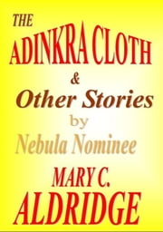 The Adinkra Cloth & Other Stories ebook by Mary C. Aldridge