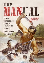 The MANual - Trivia. Testosterone. Tales of Badassery. Raw Meat. Fine Whiskey. Cold Truth. ebook by Keith Riegert,Samuel Kaplan