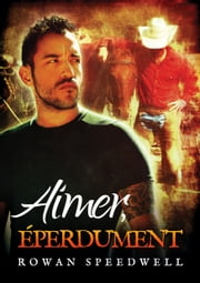 Aimer, éperdument ebook by Rowan Speedwell