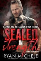 Sealed In Strength - Crow & Rylynn Trilogy ebook by Ryan Michele