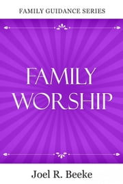 Family Worship ebook by Joel R. Beeke