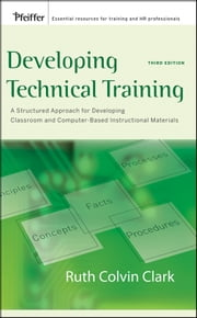 Developing Technical Training - A Structured Approach for Developing Classroom and Computer-based Instructional Materials ebook by Ruth C. Clark