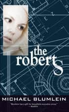 The Roberts ebook by Michael Blumlein