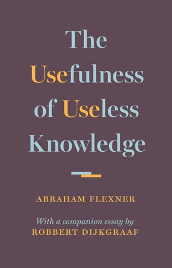 The Usefulness of Useless Knowledge ebook by Abraham Flexner,Robbert Dijkgraaf