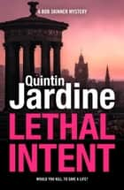 Lethal Intent (Bob Skinner series, Book 15) - A grippingly suspenseful Edinburgh crime thriller ebook by Quintin Jardine