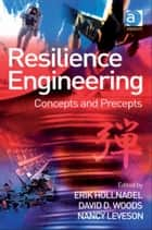 Resilience Engineering - Concepts and Precepts ebook by Erik Hollnagel, David D. Woods and Nancy Leveson