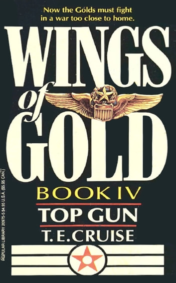 Wings of Gold: Top Gun - Book #4 ebook by T. E. Cruise